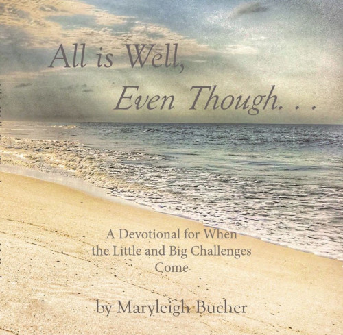 All is Well, Even Though. . .: A Devotional for When the Little and Big Challenges Come Book by Maryleigh Bucher
